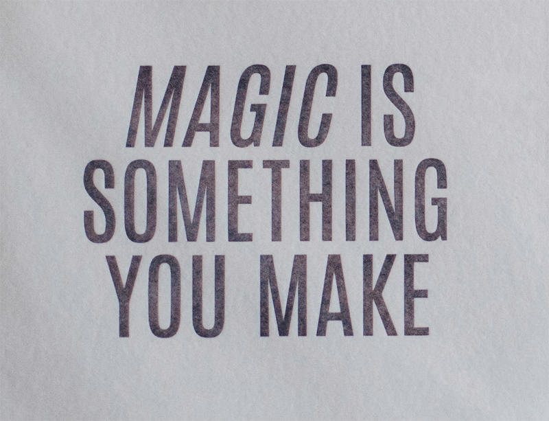 Magic is something you make happen